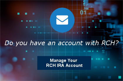 Manage Your RCH IRA Account